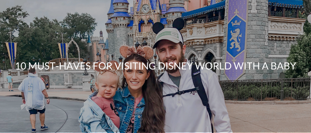 10 Must-Haves for Visiting Disney World with a Baby | Meekly Loving by Sydney Meek