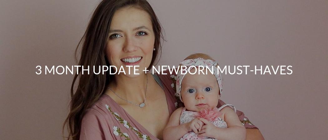 3 Month Update + Newborn Must-Haves