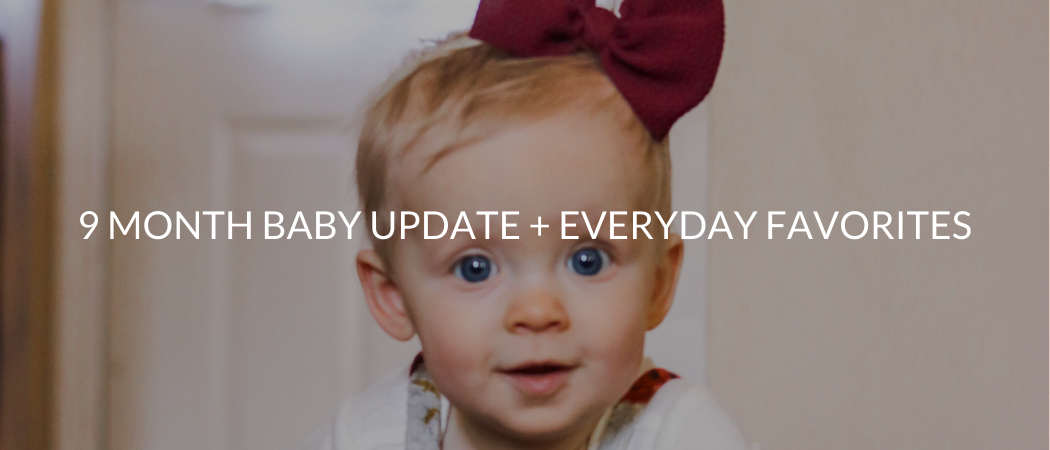 9 Month Baby Update + Everyday Favorites | Meekly Loving by Sydney Meek