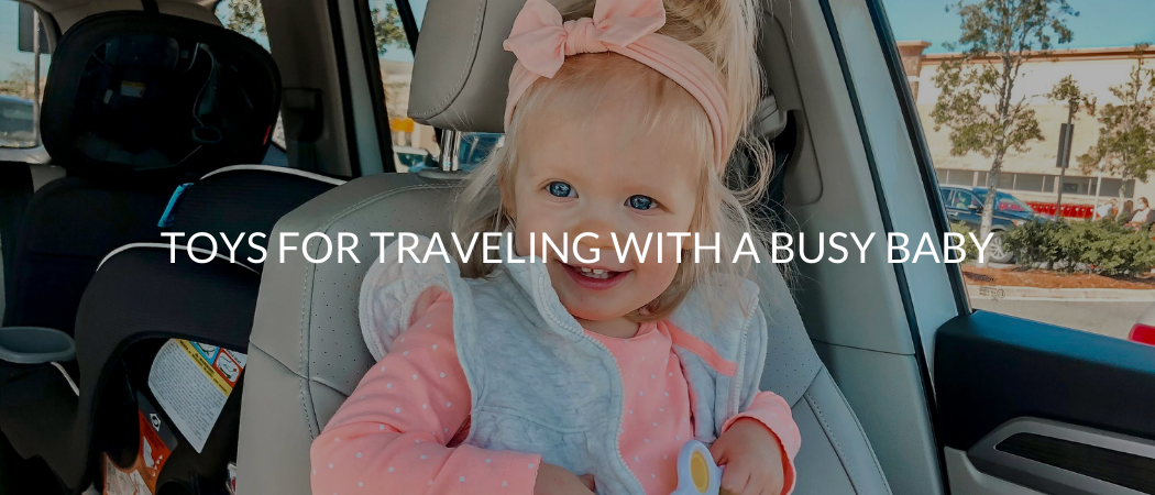 Toys for Traveling with a Busy Baby | Meekly Loving by Sydney Meek